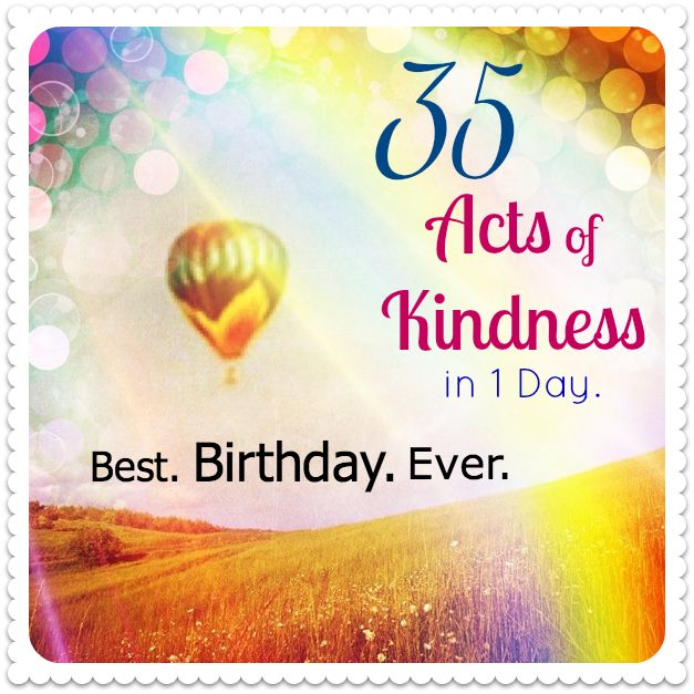 Birthday Challenge: 35 Acts of Kindness in One Day. aka 35 reasons I love @Valerie! Great job my friend