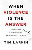 When Violence Is the Answer: Learning How to Do What It Takes When Your Life Is at Stake by Tim Larkin (Author) #Kindle US #NewRelease #Politics #Social #Sciences #eBook #ad