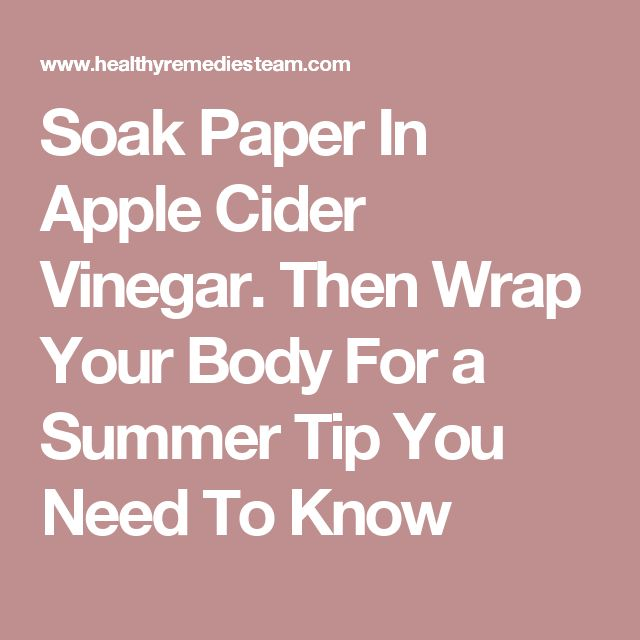 Soak Paper In Apple Cider Vinegar. Then Wrap Your Body For a Summer Tip You Need To Know