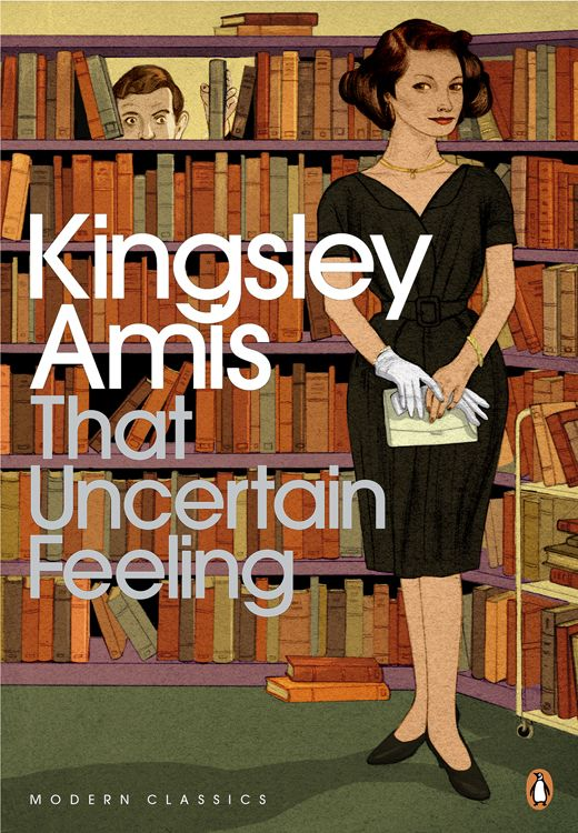 Penguin Classics: That Uncertain Feeling by Kingsley Amis
