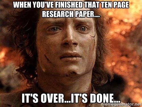When you've finished that ten page research paper.... It's over ...