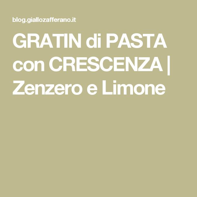 GRATIN di PASTA con CRESCENZA | Zenzero e Limone