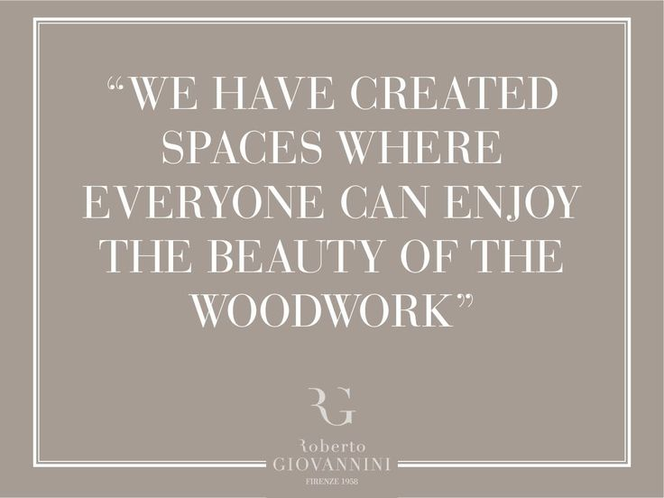 """"""" We have created spaces where everyone can enjoy the beauty of the woodwork"""""""