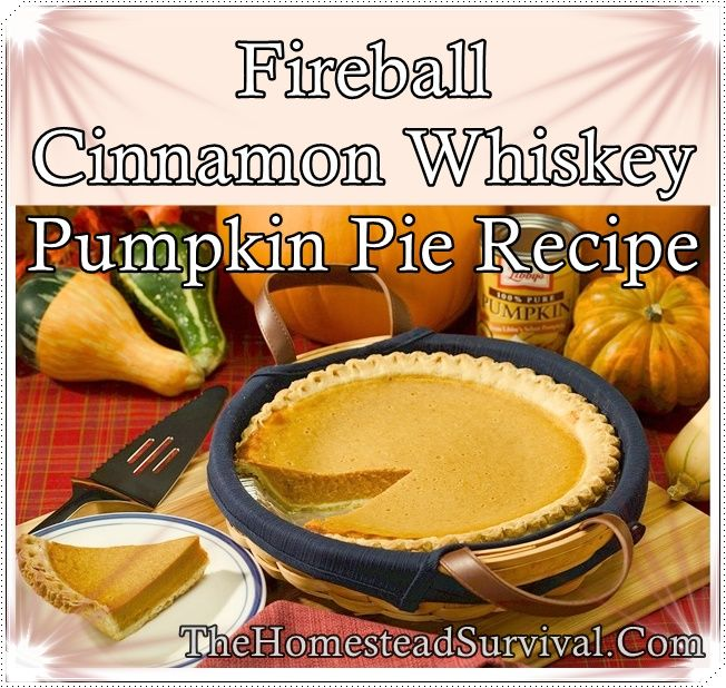"Fireball Cinnamon Whiskey Pumpkin Pie Recipe Homesteading  - The Homestead Survival .Com     ""Please Share This Pin"""