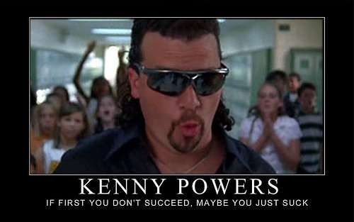I Love You Kenny Quotes : if at first you don t succeed maybe you just suck