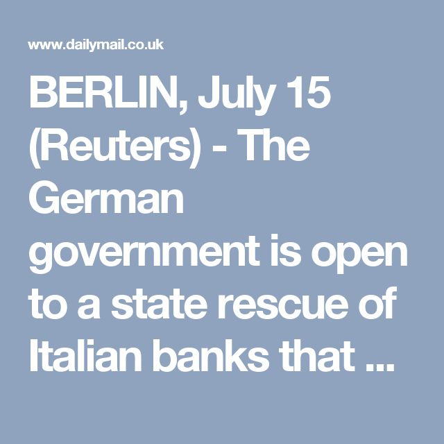 BERLIN, July 15 (Reuters) - The German government is open to a state rescue of Italian banks that would partially protect retail investors but it remains firmly against shielding all creditors from losses, a senior government source told Reuters.