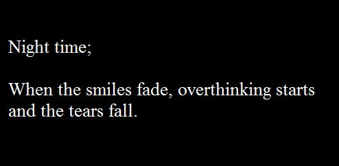 Night time. When the smiles fade, overthinking starts, and the tears fall.