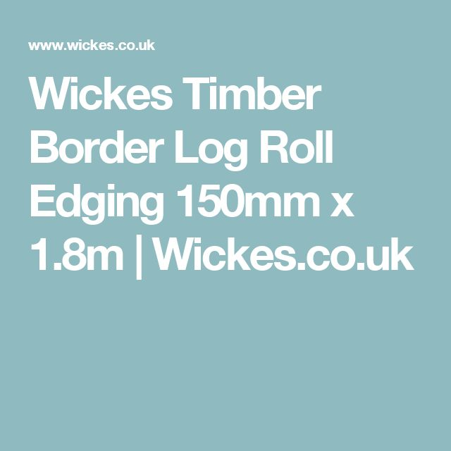 Wickes Timber Border Log Roll Edging 150mm x 1.8m | Wickes.co.uk