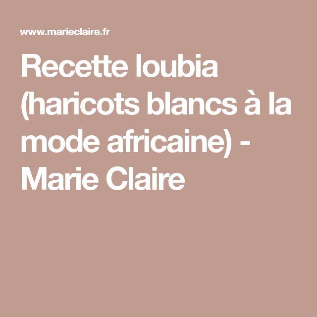 Recette loubia (haricots blancs à la mode africaine) - Marie Claire