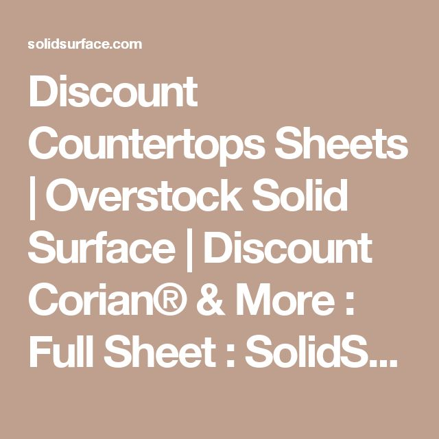 Discount Countertops Sheets | Overstock Solid Surface | Discount Corian® & More : Full Sheet : SolidSurface.com