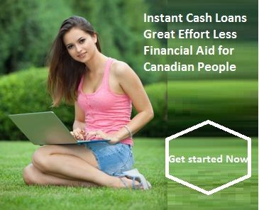 Instant Cash Loans Great Effort Less Financial Aid for Canadian People