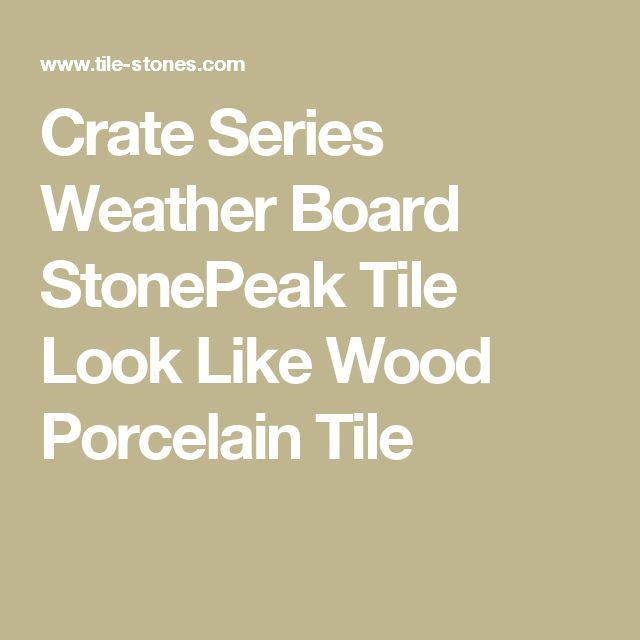 Crate Series Weather Board StonePeak Tile Look Like Wood Porcelain Tile