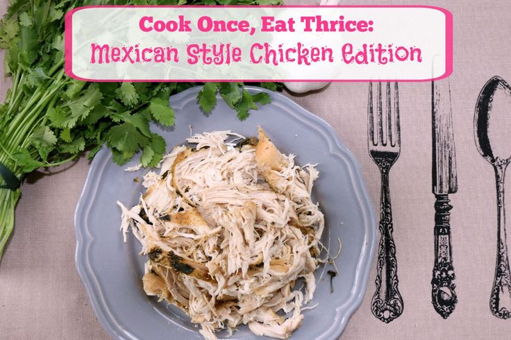 Cook Once, Eat Thrice: Mexican Style Chicken Edition