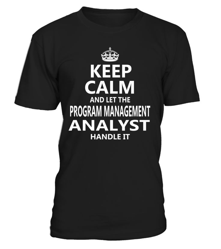 Keep Calm And Let The Program Management Analyst Handle It #ProgramManagementAnalyst