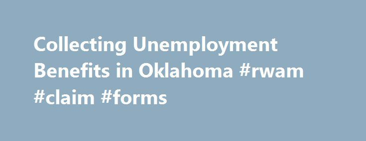 Collecting Unemployment Benefits in Oklahoma #rwam #claim #forms http://claim.remmont.com/collecting-unemployment-benefits-in-oklahoma-rwam-claim-forms/  oklahoma unemployment claims Collecting Unemployment Benefits in Oklahoma Oklahoma workers who have recently […]