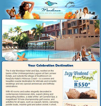 Peermont - Mondazur  This 4-star hotel and spa is nestled on the banks of the Umhlangamkulu Lagoon at San Lameer Estate on KwaZulu-Natal's Hibiscus Coast. It was our job to spread the word of their incredible facilities and location, via an HTML email campaign.