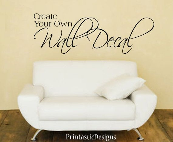 Create your own custom wall decal - by Printastic Designs www.etsy.com/listing/479277066/create-your-own-custom-wall-decal?ref=listing-shop-header-1