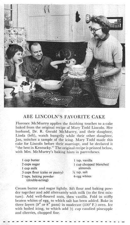 """his very old cake recipe was featured in an article of the Saturday Evening Post, February 1957. According to the article, Mary Todd Lincoln made this cake for Abraham Lincoln before they were married. He is said to have declared it, """"the best in Kentucky."""""""