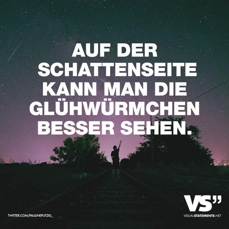 Visual Statements®  Auf der Schattenseite kann man die Glühwürmchen besser sehen. Sprüche / Zitate / Quotes / Leben /  Freundschaft / Beziehung / Liebe / Familie / tiefgründig / lustig / schön / nachdenken