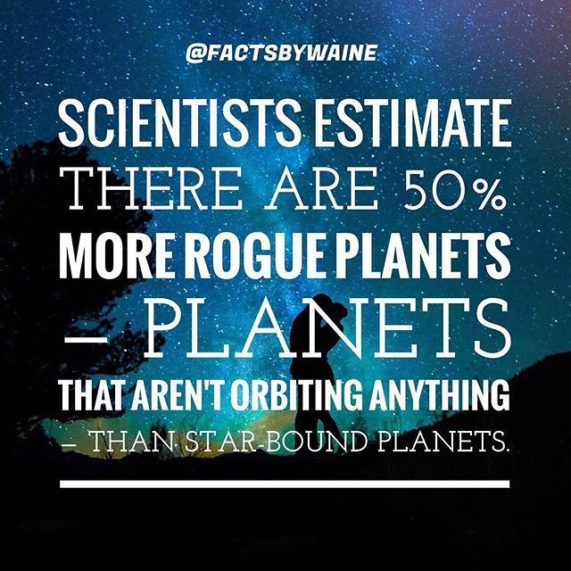 Scientists estimate there are 50% more rogue planets  planets that aren't orbiting anything  than star-bound planets. #Fact