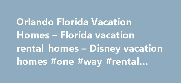 Orlando Florida Vacation Homes – Florida vacation rental homes – Disney vacation homes #one #way #rental #cars http://renta.remmont.com/orlando-florida-vacation-homes-florida-vacation-rental-homes-disney-vacation-homes-one-way-rental-cars/  #homes rentals # A+ Vacation Homes is your connection to Orlando vacation home rentals located minutes from Walt Disney World, Universal Studios, Sea World, Orlando Convention Center, and other major attractions in Florida. Choose from villas, luxurious…