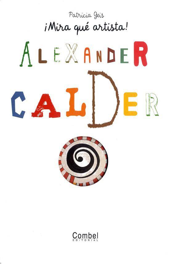 """Patricia Geis. """"¡Mira qué artista! Alexander Calders"""". Editorial Combel (6 a 10 años) Està també en català"""