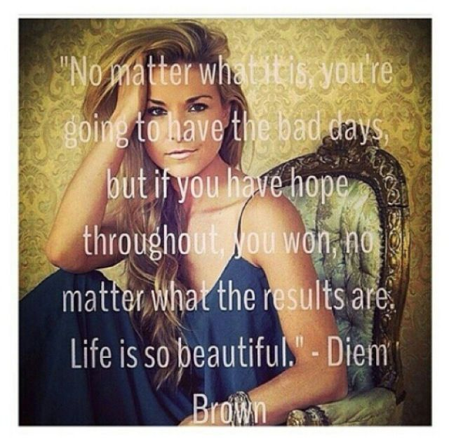 Diem Brown is such an inspiration...I can only hope to be as beautiful in every way as she was! forever missed and never forgotten!