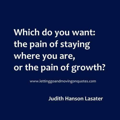 Which do you want: the pain of staying where you are, or the pain of growth? - Quotes About Moving On