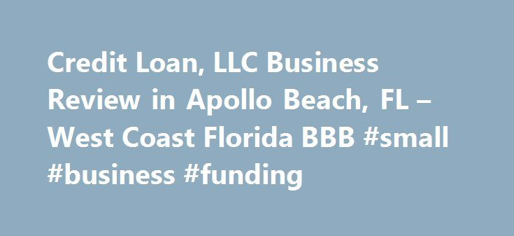 Credit Loan, LLC Business Review in Apollo Beach, FL – West Coast Florida BBB #small #business #funding http://loan-credit.nef2.com/credit-loan-llc-business-review-in-apollo-beach-fl-west-coast-florida-bbb-small-business-funding/  #credit loan # Credit Loan, LLC On November 13,2014 BBB confirmed that Credit Loan, LLC had not obtained a necessary Mortgage Brokerage license. Such a license is required in state of Florida for services this business is offering. BBB encourages you to contact the…