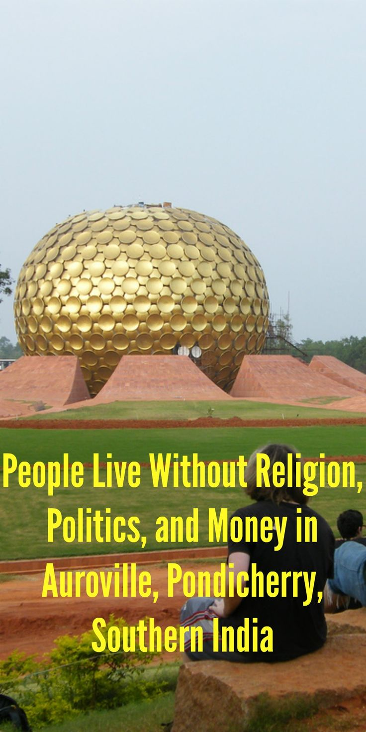 People Live Without Religion, Politics, and Money in Auroville, Pondicherry, Southern India