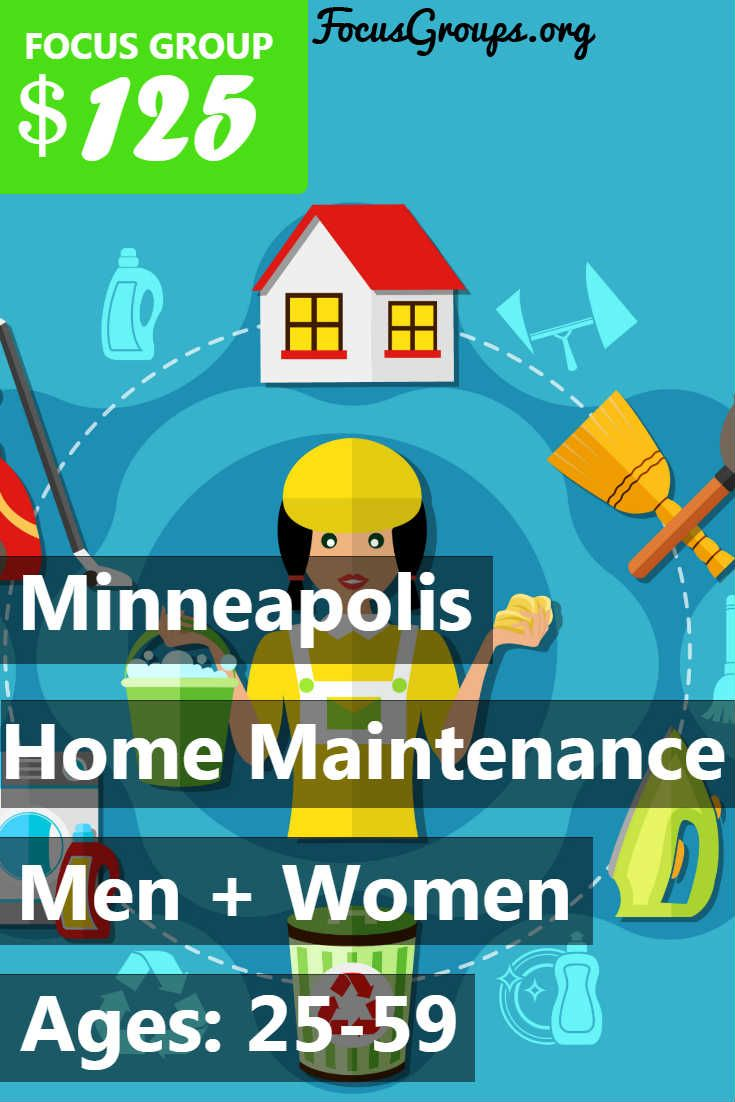 Focus Group on Home Maintenance in Minneapolis – $125 in