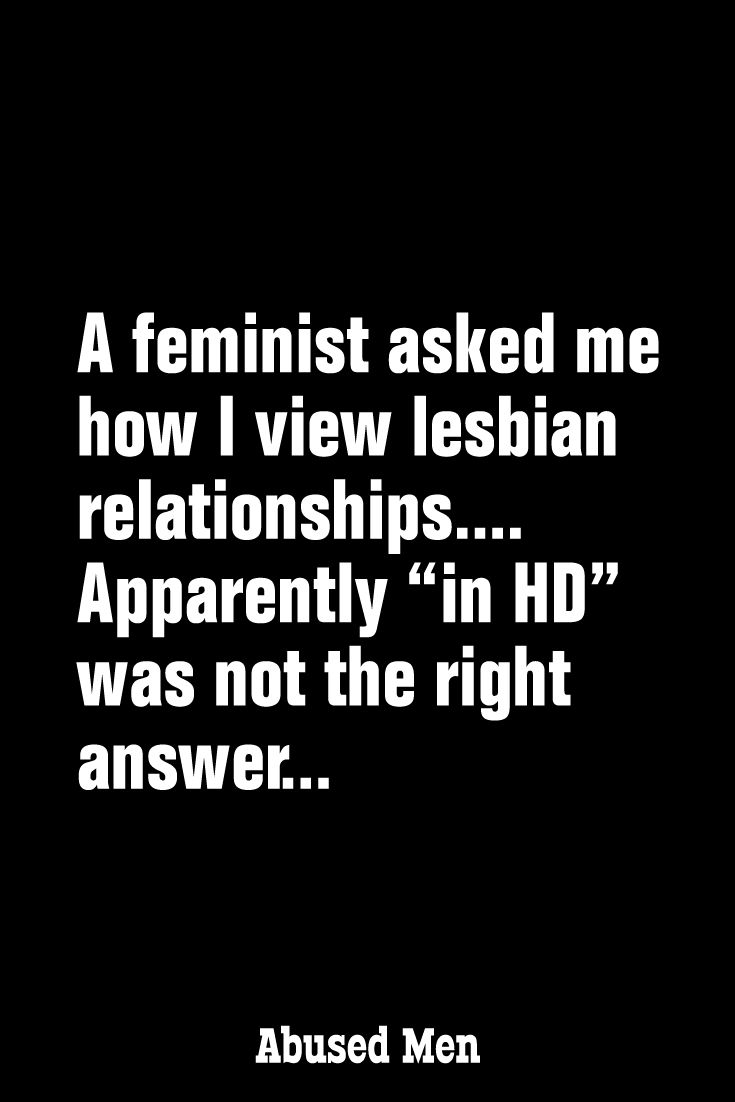 """A feminist asked me how I view lesbian relationships.... Apparently """"in HD"""" was not the right answer..."""