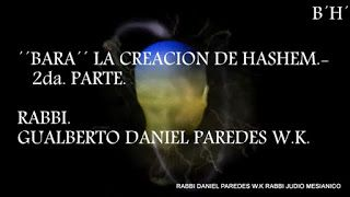 KABBALAH CON EL RABBI DANIEL PAREDES W.K.:  ´´BARA´´ LA CREACION DE HASHEM #2 Parte.RABBI DA...
