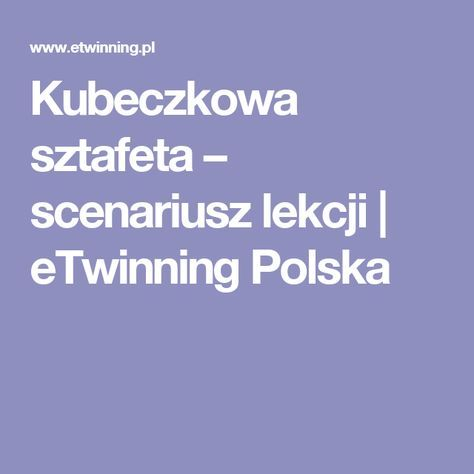Kubeczkowa sztafeta – scenariusz lekcji | eTwinning Polska