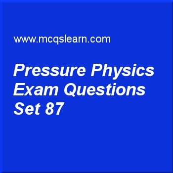 Practice test on pressure physics, O level Cambridge physics quiz 87 online. Practice physics exam's questions and answers to learn pressure physics test with answers. Practice online quiz to test knowledge on pressure physics, temperature scales, introduction to light, melting and solidification, electromagnetic waves worksheets. Free pressure physics test has multiple choice questions as pressure in gases is due to, answers key with choices as bombardment of molecules on walls of ...