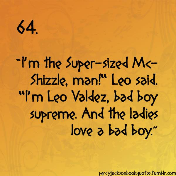 Leo Valdez is the super-sized Mc-shizzle. Just wanted to put that out there