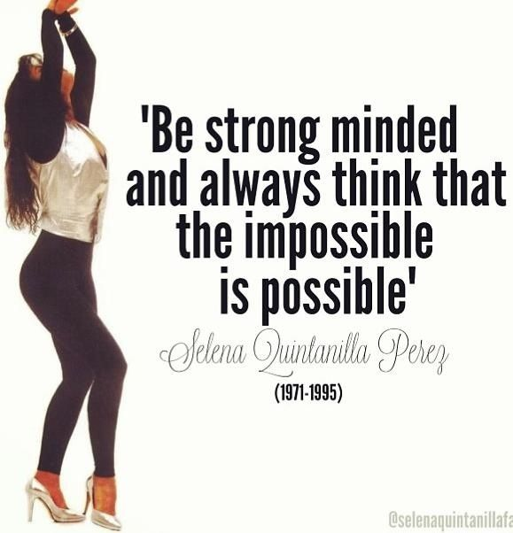 Be strong minded and always think that the impossible is possible