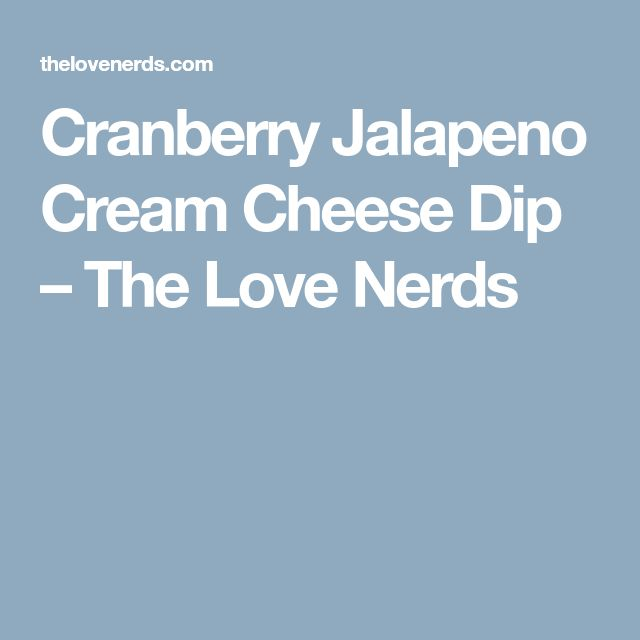 Cranberry Jalapeno Cream Cheese Dip – The Love Nerds