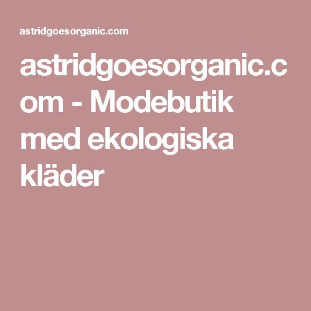 astridgoesorganic.com - Modebutik med ekologiska kläder
