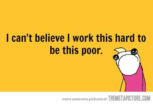 Haha..... My life :)