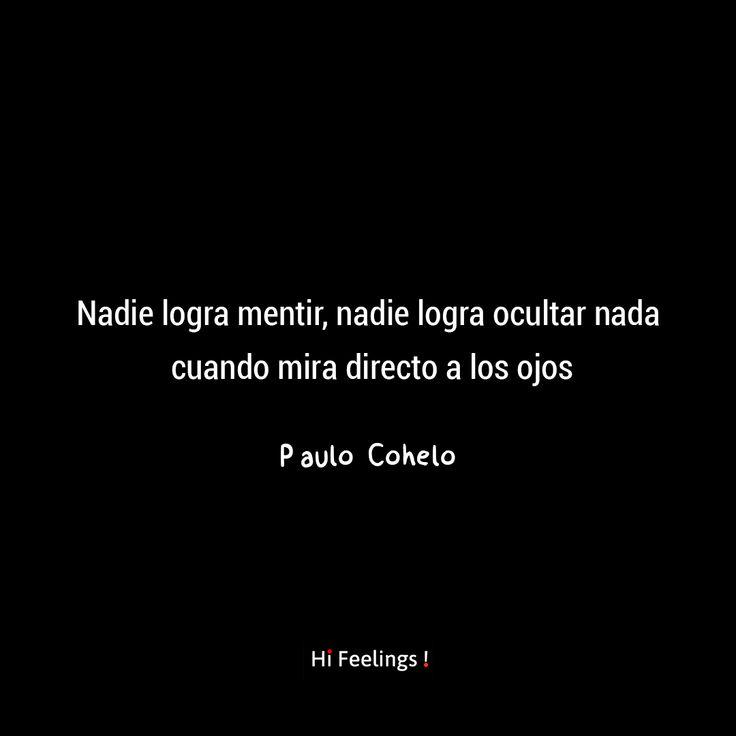 Nadie logra mentir, nadie logra ocultar nada cuando mira directo a los ojos - frases de Paulo Cohelo