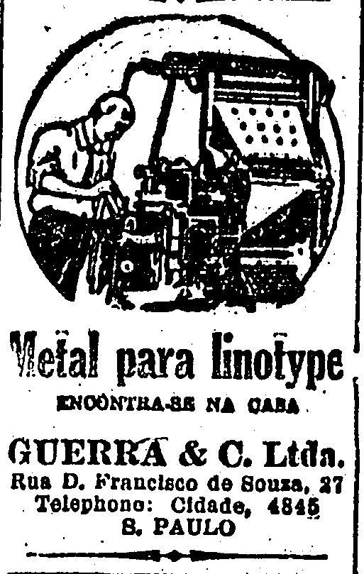 Casa Guerra & Cia vende metal para máquinas linotipo. O anúncio é de 6 de janeiro de 1926.  http://blogs.estadao.com.br/reclames-do-estadao/2010/09/19/metal-para-linotipo/