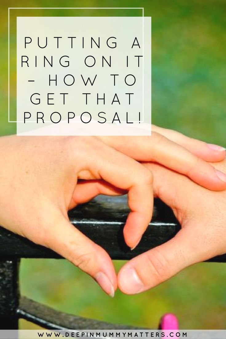 PUTTING A RING ON IT – HOW TO GET THAT PROPOSAL!