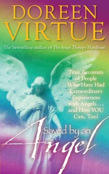 Saved by an Angel : True Accounts of People Who Have Had Extraordinary Experiences With Angels...and How You Can, Too!