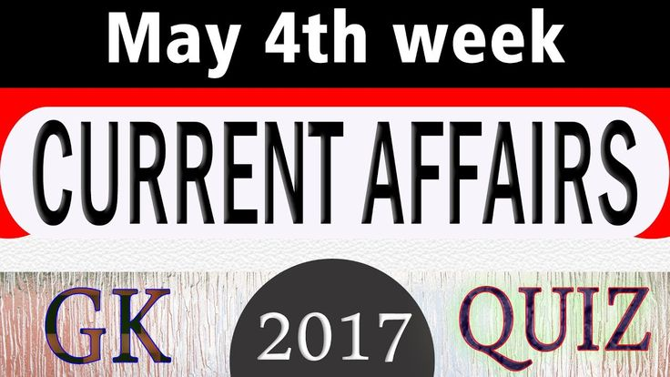 May 2017 4th week - Latest Current Affairs GK Quiz Questions with Answer...