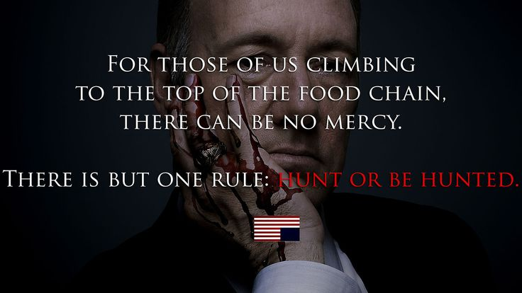 """""""Hunt or be hunted"""" House of Cards Quotes."""