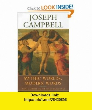 Mythic Worlds, Modern Words Joseph Campbell on the Art of James Joyce (The Collected Works of Joseph Campbell) (9781577314066) Joseph Campbell , ISBN-10: 1577314069 , ISBN-13: 978-1577314066 , , tutorials , pdf , ebook , torrent , downloads , rapidshare , filesonic , hotfile , megaupload , fileserve