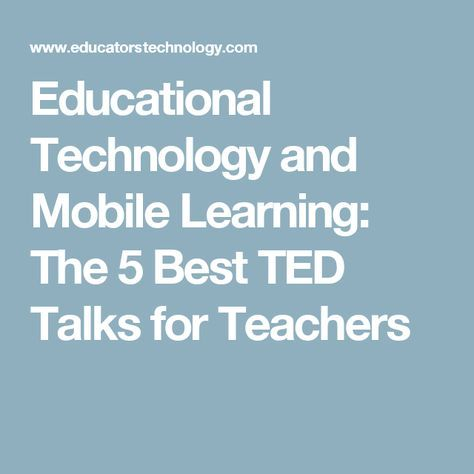 Educational Technology and Mobile Learning: The 5 Best TED Talks for Teachers