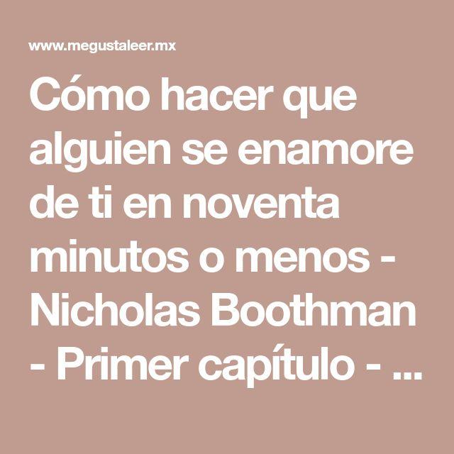 Cómo hacer que alguien se enamore de ti en noventa minutos o menos - Nicholas Boothman - Primer capítulo - megustaleer - Grijalbo -
