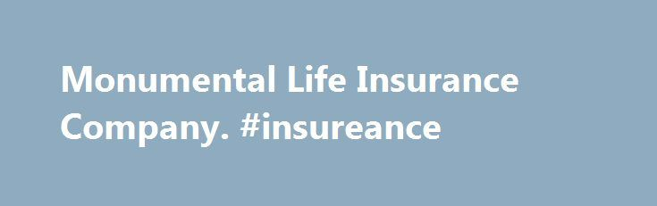 Monumental Life Insurance Company. #insureance http://insurances.nef2.com/monumental-life-insurance-company-insureance/  #monumental life insurance # Monumental Life Insurance Company Monumental Company Information Monumental Life Insurance Company is based in Baltimore, Maryland and was founded in 1858. For over a century Monumental Life has been dedicated to providing reliable and affordable life insurance coverage and delivering policy benefits and claims promptly. As a member of the…